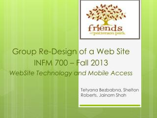 Group Re-Design of a Web Site INFM 700 – Fall 2013 WebSite  Technology and Mobile Access