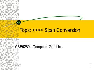 Topic >>>> Scan Conversion