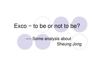 Exco ~ to be or not to be?
