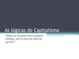 As lógicas do Capitalismo