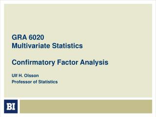 GRA 6020 Multivariate Statistics Confirmatory Factor Analysis