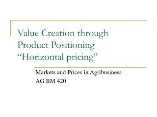 """Value Creation through  Product Positioning """"Horizontal pricing"""""""