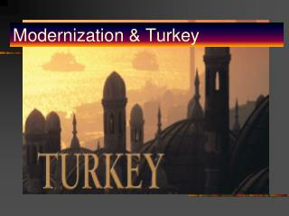 Modernization & Turkey