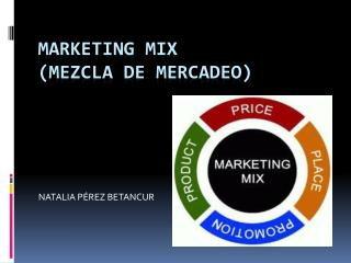 MARKETING MIX  (MEZCLA DE MERCADEO)