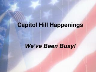 Capitol Hill Happenings We've Been Busy!