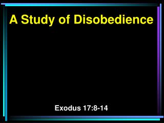 A Study of Disobedience Exodus 17:8-14