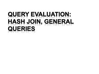 Query Evaluation: HASH Join, general queries