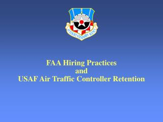 FAA Hiring Practices  and USAF Air Traffic Controller Retention