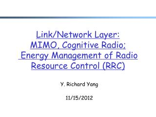 Link/Network Layer: MIMO, Cognitive Radio;  Energy Management of Radio Resource Control (RRC)