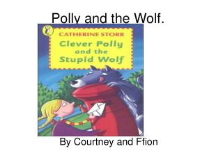 Polly and the Wolf.