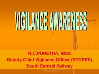R.C.PUNETHA, IRSS Deputy Chief Vigilance Officer (STORES)  South Central Railway