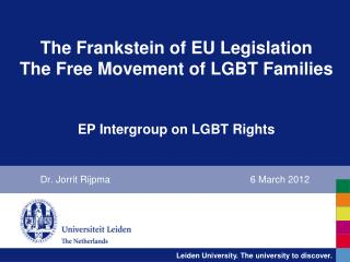 The  Frankstein  of EU Legislation The Free Movement of LGBT Families EP Intergroup on LGBT Rights