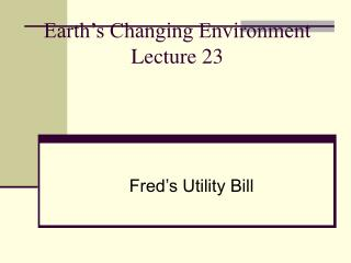 Earth's Changing Environment Lecture 23