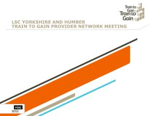 LSC YORKSHIRE AND HUMBER TRAIN TO GAIN PROVIDER NETWORK MEETING
