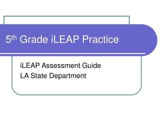 5 th  Grade iLEAP Practice
