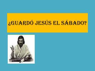 ¿Guardó Jesús el sábado?