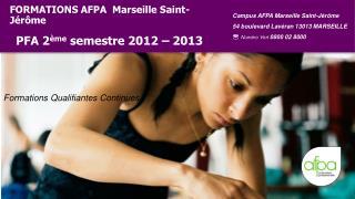 FORMATIONS AFPA  Marseille Saint-Jérôme  PFA 2 ème  semestre 2012 – 2013
