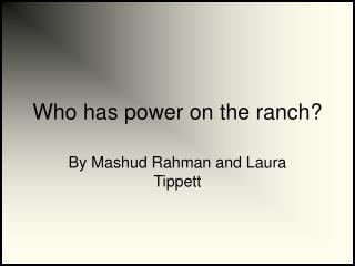 Who has power on the ranch?