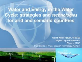 Water and Energy in the Water Cycle: strategies and  technologies  for arid and semiarid countries