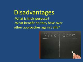 Disadvantages -What is their purpose?