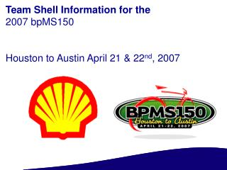Team Shell Information for the 2007 bpMS150 Houston to Austin April 21 & 22 nd , 2007