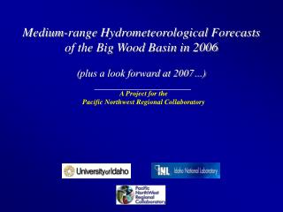 Medium-range Hydrometeorological Forecasts  of the Big Wood Basin in 2006 (plus a look forward at 2007…)
