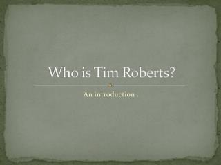 Who is Tim Roberts?