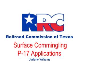 Railroad Commission of Texas Surface Commingling P-17 Applications Darlene Williams