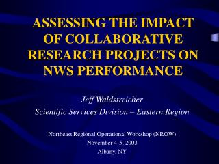 ASSESSING THE IMPACT OF COLLABORATIVE RESEARCH PROJECTS ON NWS PERFORMANCE