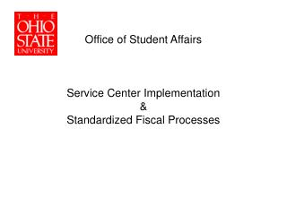 Office of Student Affairs Service Center Implementation & Standardized Fiscal Processes