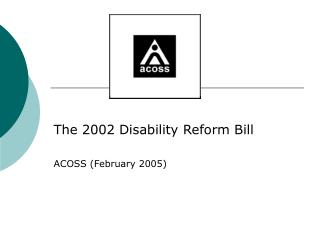 The 2002 Disability Reform Bill ACOSS (February 2005)