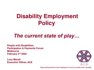 Disability Employment Policy The current state of play…