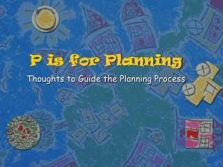 P is for Planning
