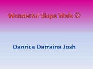 Wonderful Slope Walk  