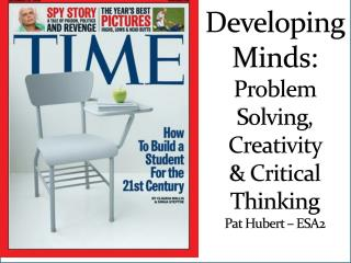 Developing Minds:  Problem Solving, Creativity  & Critical Thinking Pat Hubert – ESA2