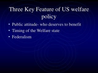 Three Key Feature of US welfare policy