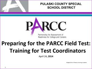 Preparing for the PARCC Field Test: Training for Test Coordinators  April 24 , 2014