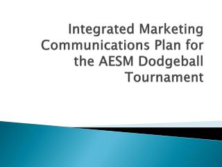 Integrated Marketing Communications Plan for the AESM  Dodgeball  Tournament