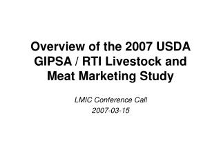 Overview of the 2007 USDA GIPSA / RTI Livestock and Meat Marketing Study