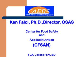 Ken Falci, Ph.D.,Director, OSAS Center for Food Safety  and  Applied Nutrition (CFSAN)