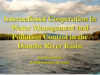 International Cooperation in Water Management and Pollution Control in the Danube River Basin