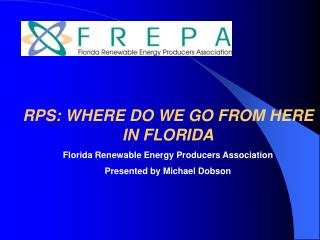 RPS: WHERE DO WE GO FROM HERE IN FLORIDA Florida Renewable Energy Producers Association