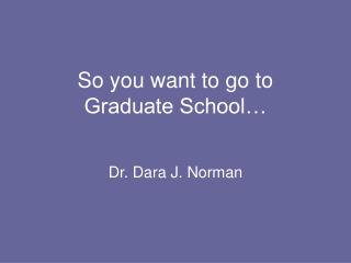 So you want to go to  Graduate School…