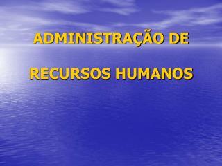 ADMINISTRAÇÃO DE  RECURSOS HUMANOS