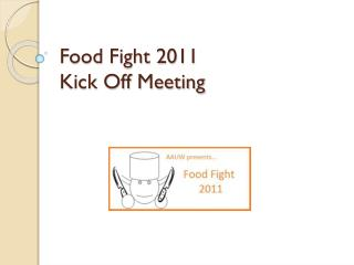 Food Fight 2011  Kick Off Meeting