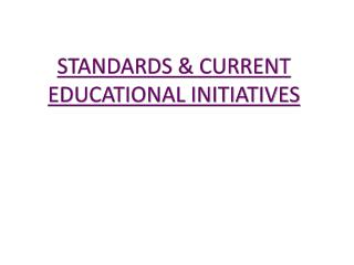 STANDARDS & CURRENT EDUCATIONAL INITIATIVES