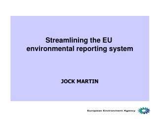 Streamlining the EU  environmental reporting system JOCK MARTIN
