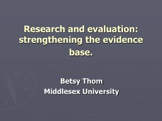 Research and evaluation: strengthening the evidence base.