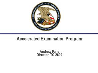 Accelerated Examination Program Andrew Faile Director, TC 2600