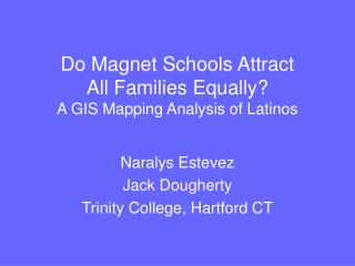 Do Magnet Schools Attract  All Families Equally?  A GIS Mapping Analysis of Latinos
